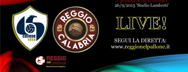 LIVE: Cavese-Reggio Calabria 2-0, De Rosa e Varriale. E' finita
